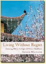 Living Without Regret, Human experience in light of Tibetan Buddhism, Author Arnaud Maitland | Publisher: Dharma Publishing International